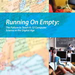 Running on Empty - The Failure to Teach K-12 Computer Science in the Digital Age - February 2010